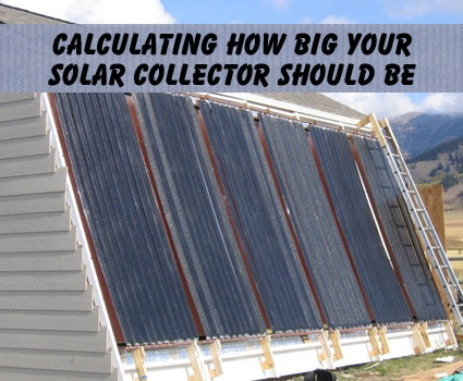 Calculating just how big your solar collector should be for Diy solar collector